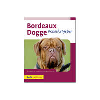 Bordeaux Dogge -Praxisratgeber